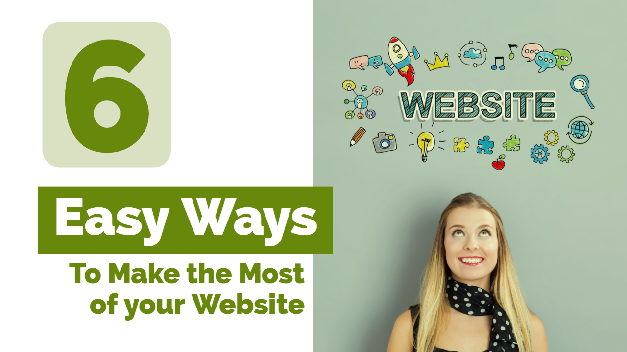 6 Easy Ways to Make the MOST of your Website